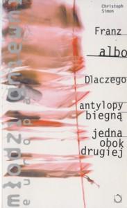 Cover - Franz albo Dlaczego antylopy biegna jedna obok drugiej